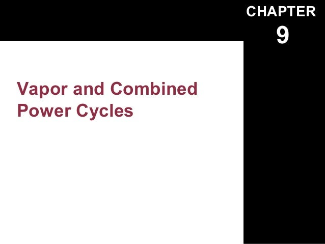 CHAPTER                        9Vapor and CombinedPower Cycles