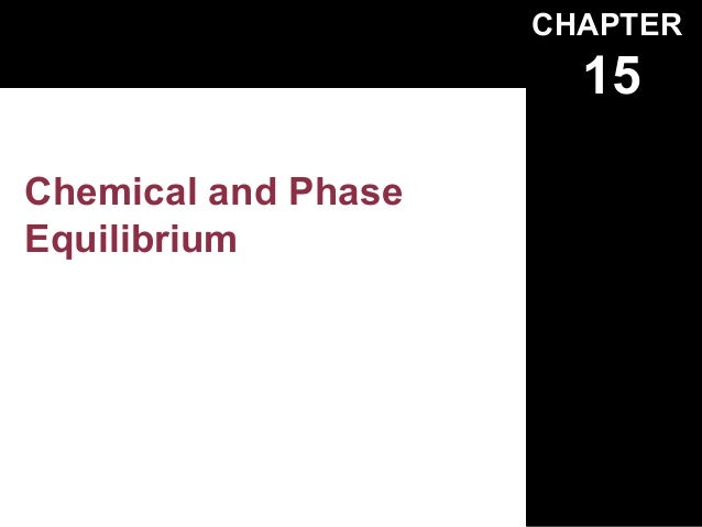 CHAPTER                       15Chemical and PhaseEquilibrium