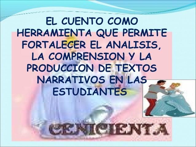 EL CUENTO COMO HERRAMIENTA QUE PERMITE FORTALECER EL ANALISIS, LA COMPRENSION Y LA PRODUCCION DE TEXTOS NARRATIVOS EN ...