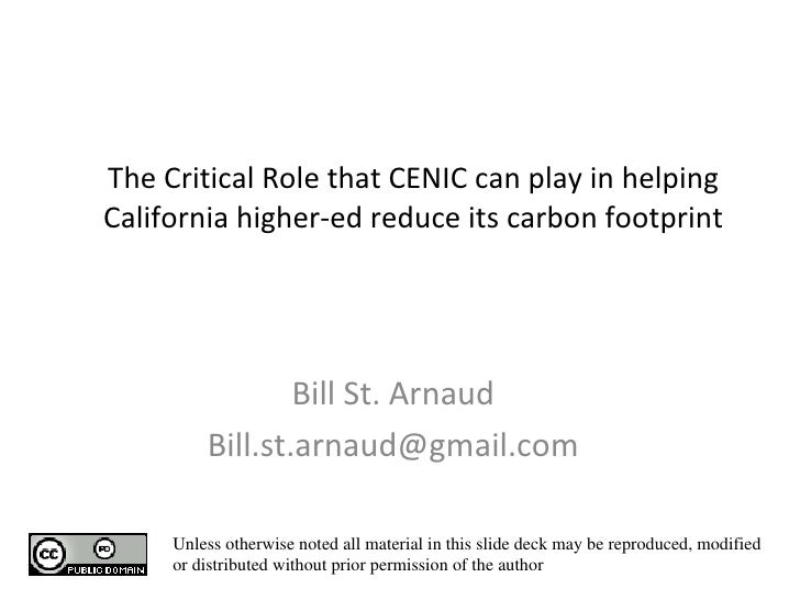 The Critical Role that CENIC can play in helping California higher-ed reduce its carbon footprint Bill St. Arnaud [email_a...
