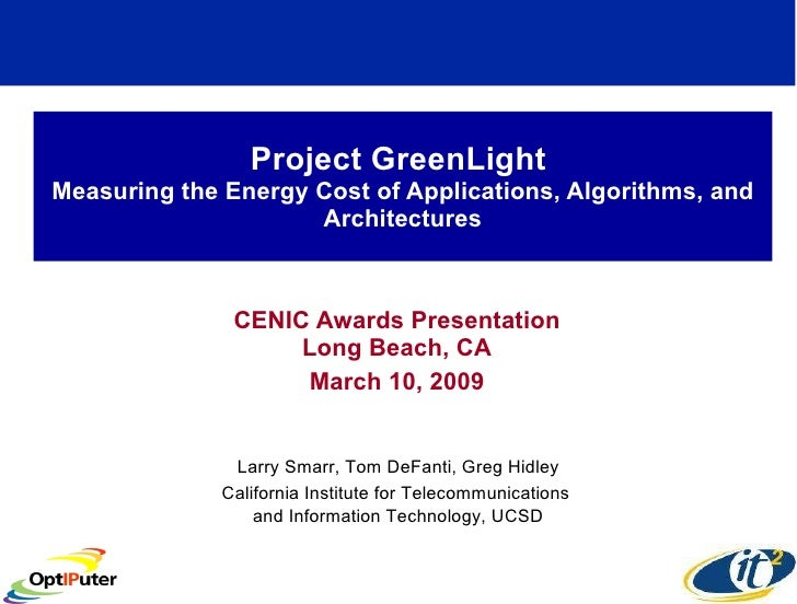 Project GreenLight  Measuring the Energy Cost of Applications, Algorithms, and Architectures CENIC Awards Presentation Lon...