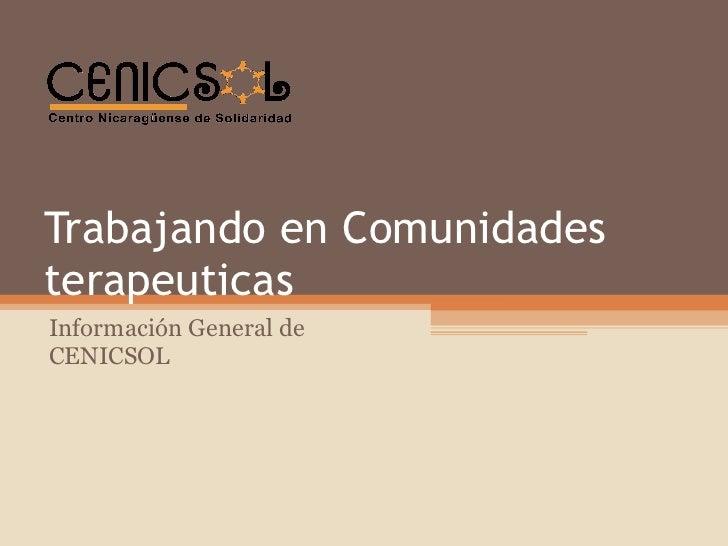 Trabajando en Comunidades terapeuticas Información General de CENICSOL