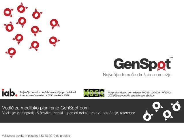 1. O družabnem omrežju GenSpot.com: GenSpot.com – slovenski odgovor na svetovne trende Genspot.com je največje slovensko d...