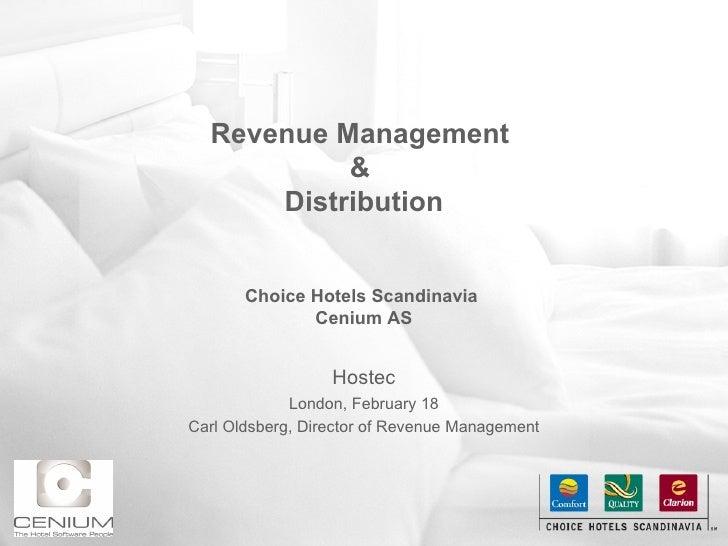 Revenue Management  &  Distribution   Choice Hotels Scandinavia  Cenium AS Hostec London, February 18 Carl Oldsberg, Direc...