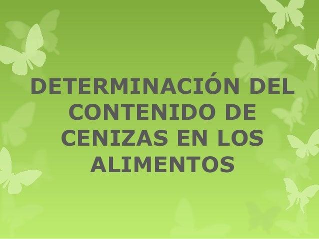 DETERMINACIÓN DEL CONTENIDO DE CENIZAS EN LOS ALIMENTOS