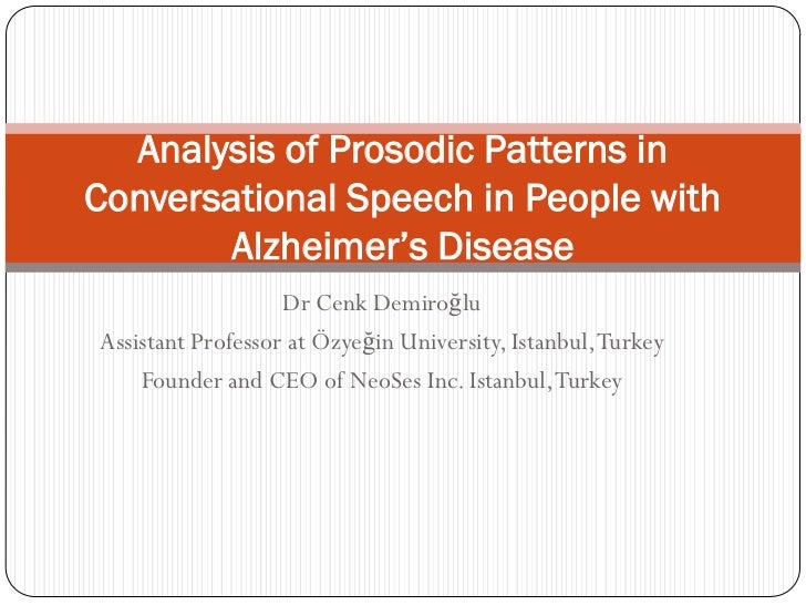 Analysis of Prosodic Patterns inConversational Speech in People with        Alzheimer's Disease                   Dr Cenk ...