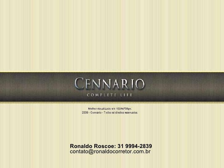 Ronaldo Roscoe: 31 9994-2839 contato@ronaldocorretor.com.br