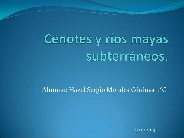 Alumno: Hazel Sergio Morales Córdova 1°G  23/11/2013