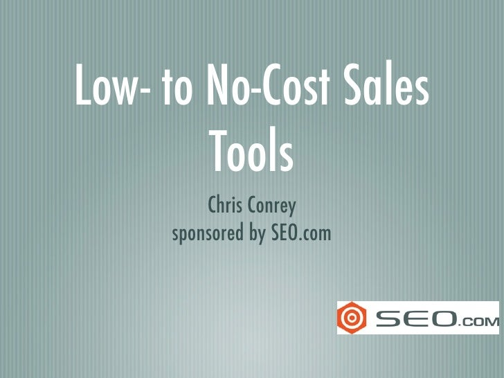 Low- to No-Cost Sales         Tools          Chris Conrey      sponsored by SEO.com