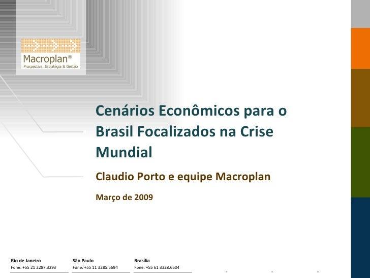 Cenários Econômicos para o  Brasil Focalizados na Crise Mundial  Claudio Porto e equipe Macroplan Março de 2009