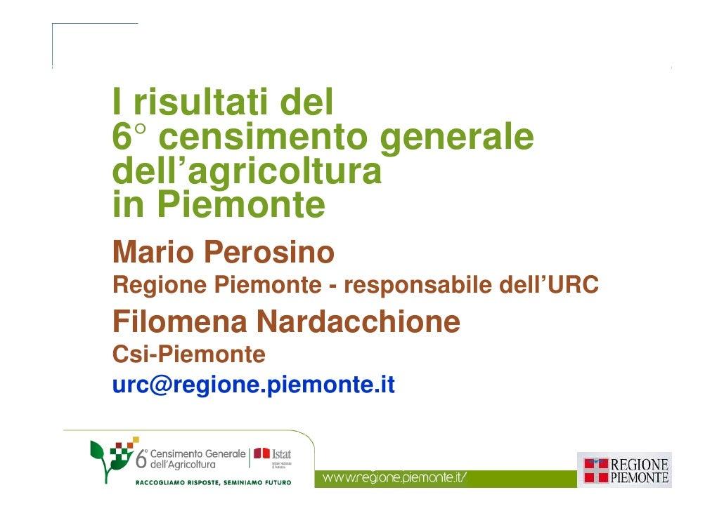 I risultati del6° censimento generaledell'agricolturain PiemonteMario PerosinoRegione Piemonte - responsabile dell'URCFilo...