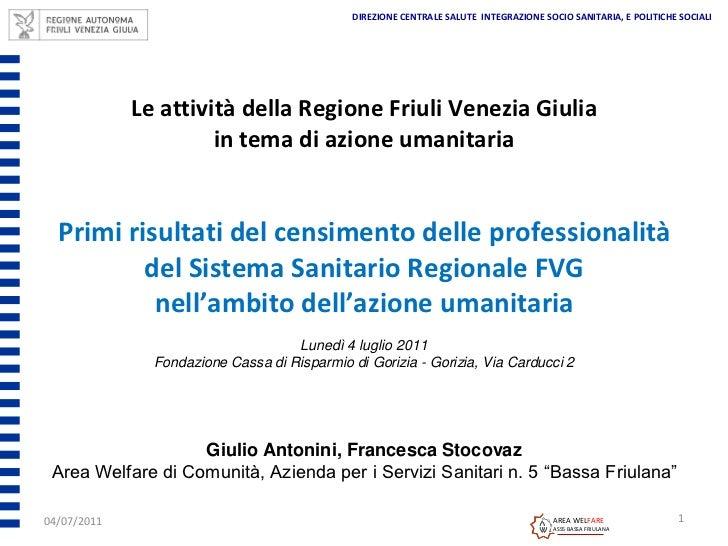 DIREZIONE CENTRALE SALUTE INTEGRAZIONE SOCIO SANITARIA, E POLITICHE SOCIALI             Le attività della Regione Friuli V...