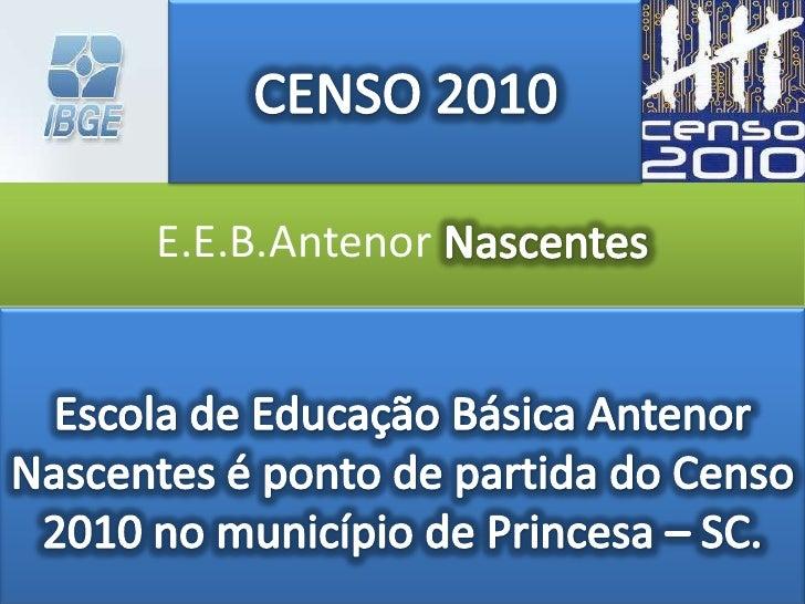CENSO 2010<br />E.E.B.Antenor Nascentes<br />Escola de Educação Básica Antenor Nascentes é ponto de partida do Censo 2010 ...