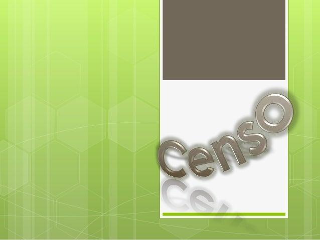 Censo    Es el proceso total de recolectar,compilar, evaluar, analizar y publicar o diseminar en cualquier otra forma, los...