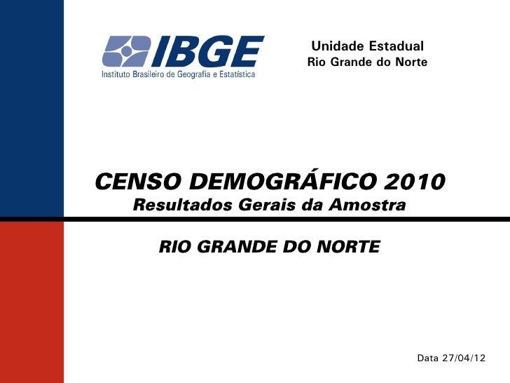 Unidade Estadual                   Rio Grande do NorteCENSO DEMOGRÁFICO 2010  Resultados Gerais da Amostra    RIO GRANDE D...