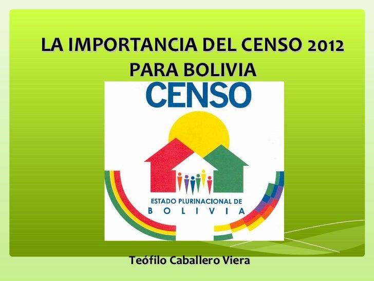 LA IMPORTANCIA DEL CENSO 2012        PARA BOLIVIA        Teófilo Caballero Viera