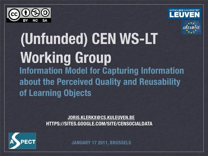 (Unfunded) CEN WS-LTWorking GroupInformation Model for Capturing Informationabout the Perceived Quality and Reusabilityof ...