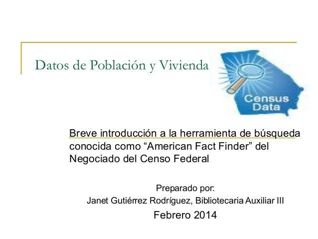"""Datos de Población y Vivienda  Breve introducción a la herramienta de búsqueda conocida como """"American Fact Finder"""" del Ne..."""