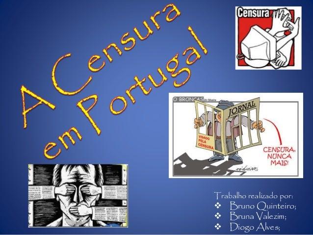 Trabalho realizado por:  Bruno Quinteiro;  Bruna Valezim;  Diogo Alves;