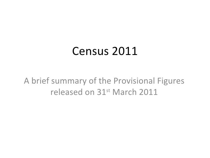 Census 2011 A brief summary of the Provisional Figures released on 31 st  March 2011