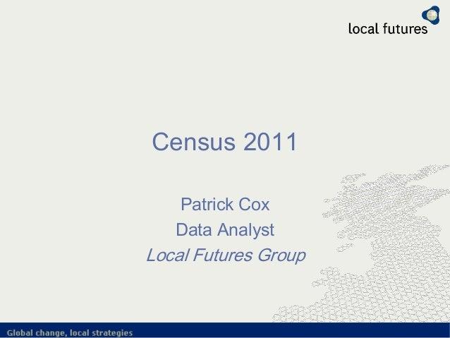 Census 2011Patrick CoxData AnalystLocal Futures Group