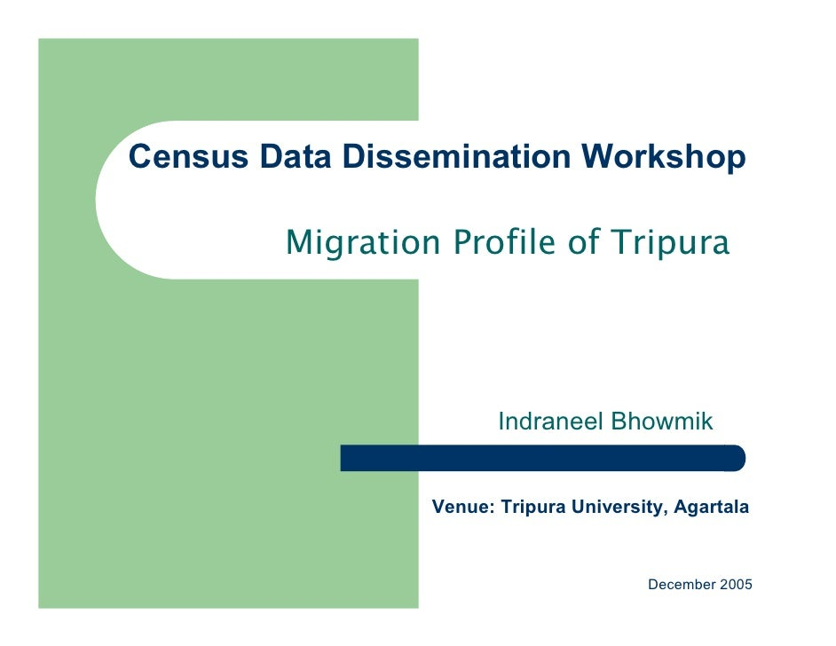 Census Data Dissemination Workshop          Migration Profile of Tripura                             Indraneel Bhowmik    ...