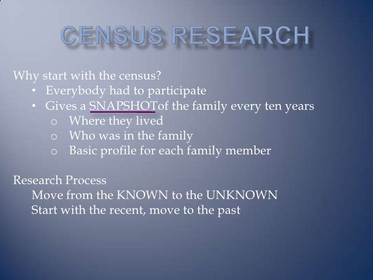 Census Research<br />Why start with the census?<br /><ul><li>Everybody had to participate