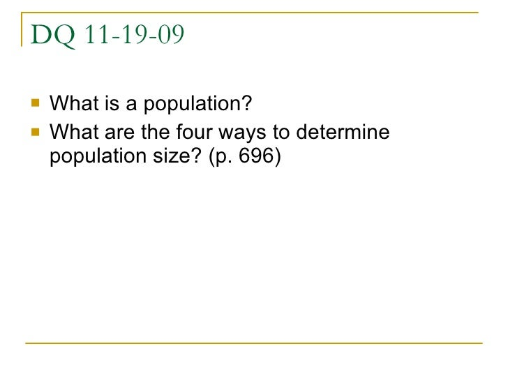 DQ 11-19-09 <ul><li>What is a population? </li></ul><ul><li>What are the four ways to determine population size? (p. 696) ...