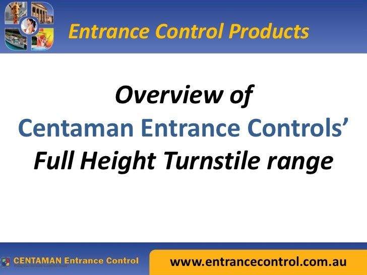 Entrance Control Products         Overview ofCentaman Entrance Controls' Full Height Turnstile range              www.entr...