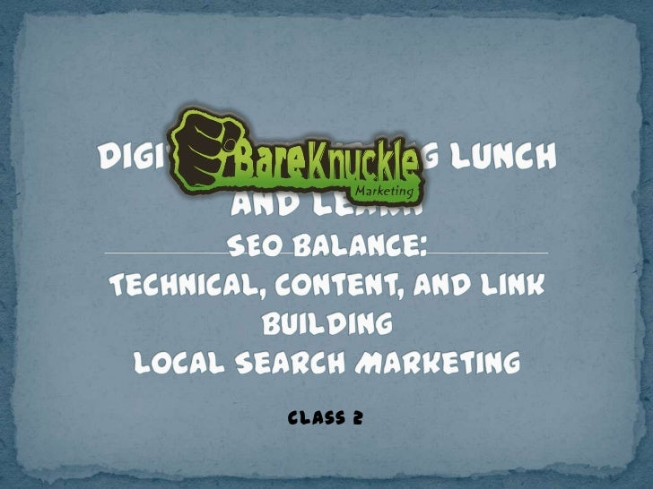 Digital Marketing Lunch and LearnSEO Balance: Technical, Content, and Link BuildingLocal Search Marketing<br />Class 2<br />