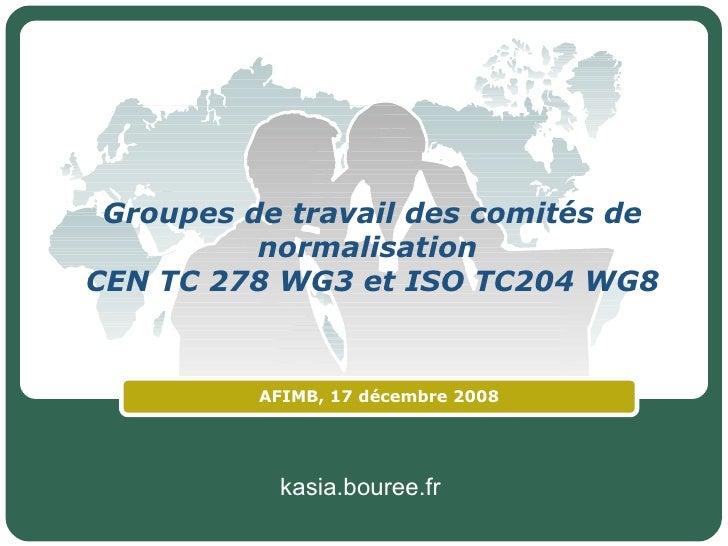 Groupes de travail des comités de normalisation  CEN TC 278 WG3 et ISO TC204 WG8 AFIMB, 17 décembre 2008