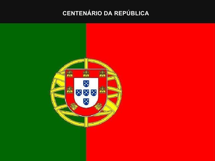 CENTENÁRIO DA REPÚBLICA