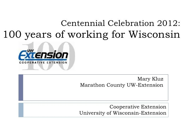 Centennial Celebration 2012:100 years of working for Wisconsin                                  Mary Kluz               Ma...