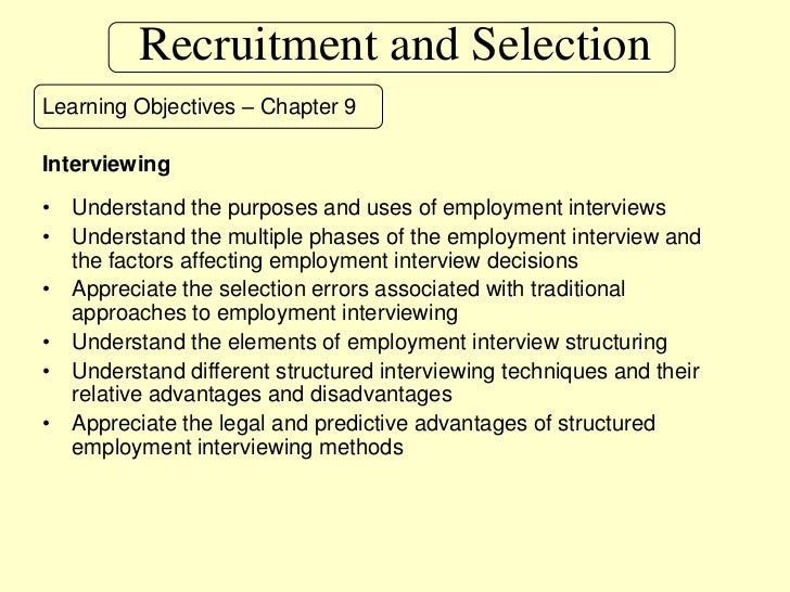 Recruitment and Selection<br />Learning Objectives – Chapter 9<br />Interviewing<br />Understand the purposes and uses of ...