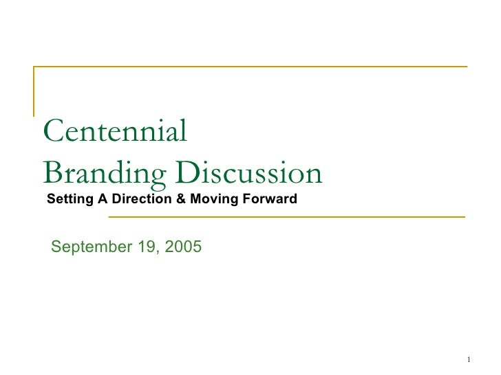 Centennial  Branding Discussion September 19, 2005 Setting A Direction & Moving Forward