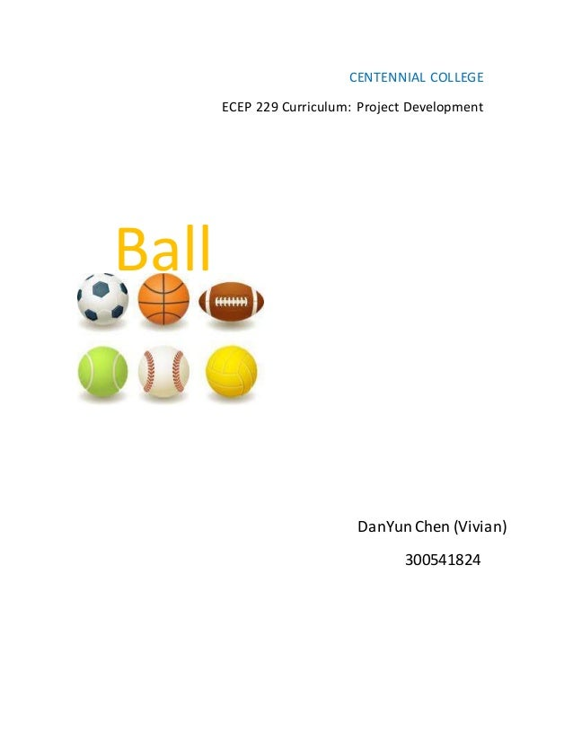 CENTENNIAL COLLEGE ECEP 229 Curriculum: Project Development Ball DanYunChen (Vivian) 300541824