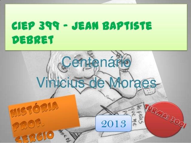 Centenário Vinicius de Moraes Ciep 399 – Jean Baptiste Debret 2013