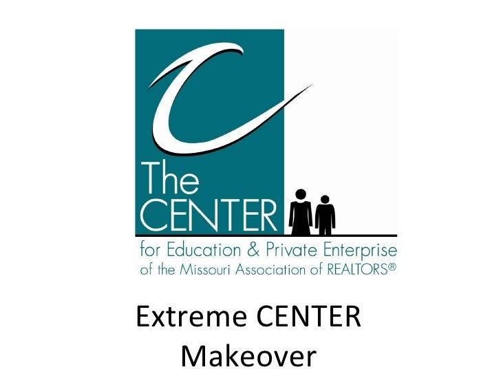 Extreme CENTER Makeover