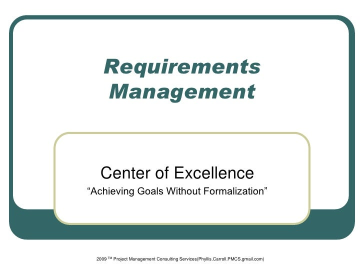 "Requirements     Management   Center of Excellence""Achieving Goals Without Formalization""  2009 TM Project Management Cons..."
