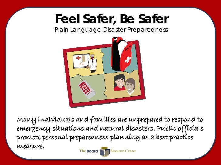 Feel Safer, Be Safer            Plain Language Disaster PreparednessMany individuals and families are unprepared to respon...