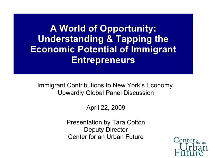 A World of Opportunity: Understanding & Tapping the Economic Potential of Immigrant Entrepreneurs Immigrant Contributions ...