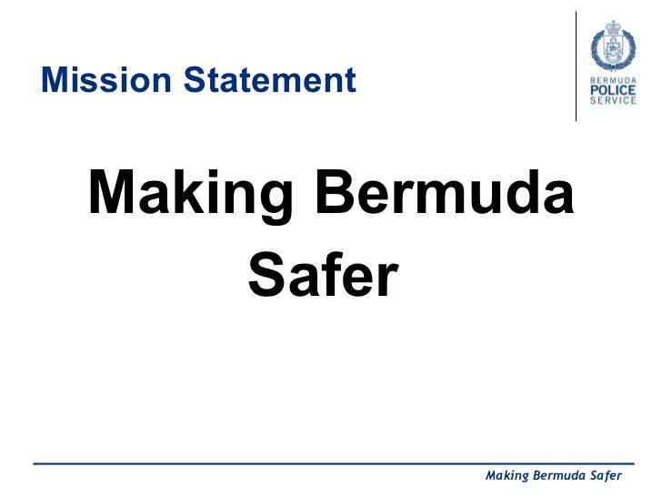 Mission Statement  <ul><li>Making Bermuda </li></ul><ul><li>Safer  </li></ul>Making Bermuda Safer