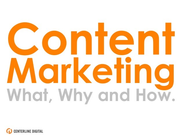 ContentMarketingWhat, Why and How.