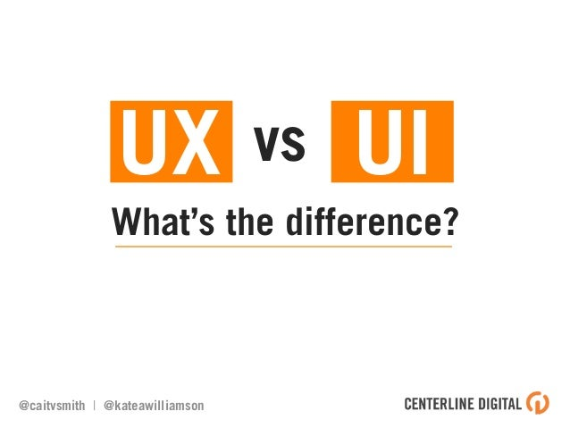 What's the difference?@caitvsmith | @kateawilliamsonvsUX UI