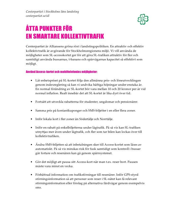 Centerpartiet i Stockholms läns landsting centerpartiet.se/sll    ÅTTA PUNKTER FÖR EN SMARTARE KOLLEKTIVTRAFIK Centerparti...