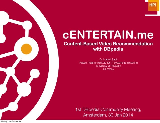 cENTERTAIN.me Content-Based Video Recommendation with DBpedia Dr. Harald Sack Hasso-Plattner-Institute for IT Systems Engi...