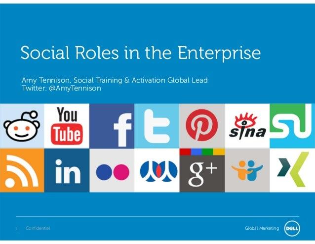 Global MarketingConfidential1 Social Roles in the Enterprise Amy Tennison, Social Training & Activation Global Lead Twitte...