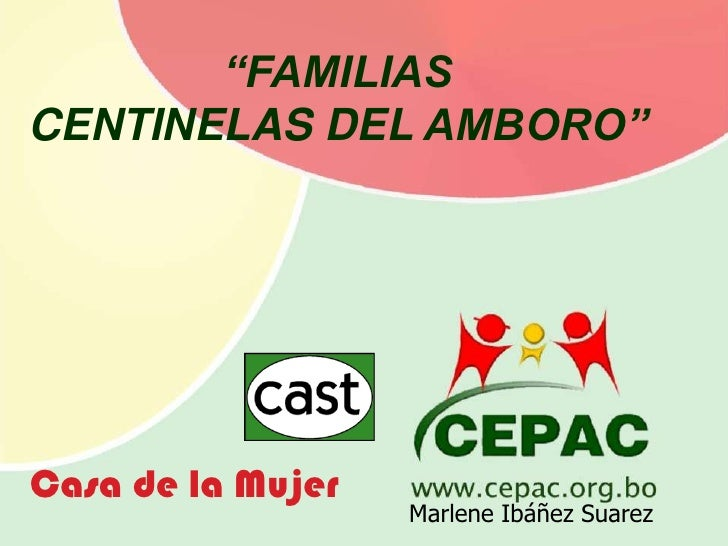 """FAMILIAS <br />CENTINELAS DEL AMBORO""<br />Casa de la Mujer<br />Marlene Ibáñez Suarez<br />"