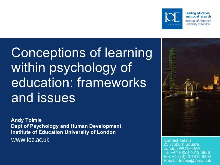 Conceptions of learning within psychology of education: frameworks and issues Andy Tolmie  Dept of Psychology and Human De...
