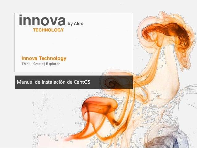 innovaby Alex TECHNOLOGY Innova Technology Think | Create | Explorer Manual de instalación de CentOS